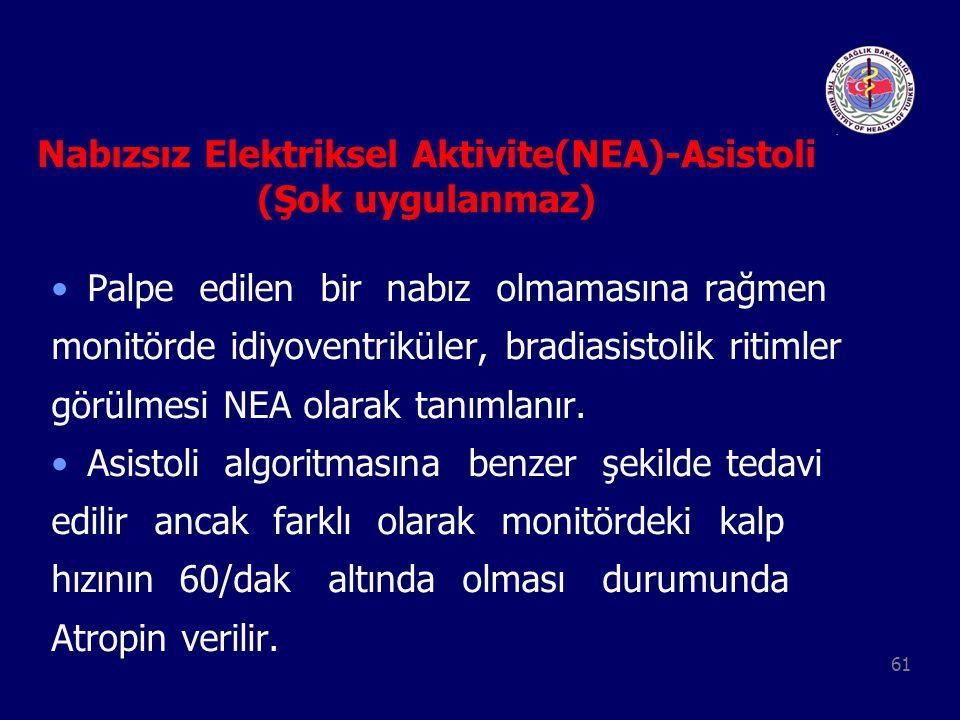 61 Nabızsız Elektriksel Aktivite(NEA)-Asistoli (Şok uygulanmaz) Palpe edilen bir nabız olmamasına rağmen monitörde idiyoventriküler, bradiasistolik ri