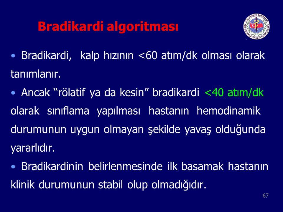 """67 Bradikardi algoritması Bradikardi, kalp hızının <60 atım/dk olması olarak tanımlanır. Ancak """"rölatif ya da kesin"""" bradikardi <40 atım/dk olarak sın"""