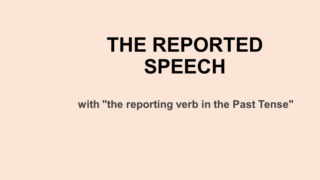 THE REPORTED SPEECH with the reporting verb in the Past Tense