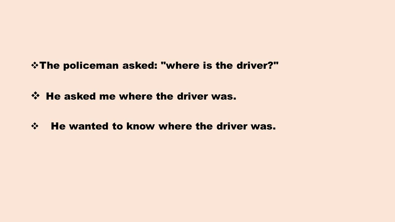  The policeman asked: