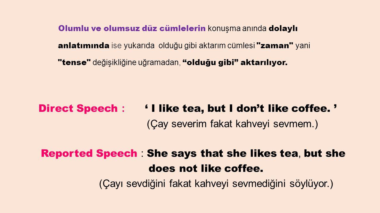 Olumlu ve olumsuz düz cümlelerin konuşma anında dolaylı anlatımında ise yukarıda olduğu gibi aktarım cümlesi