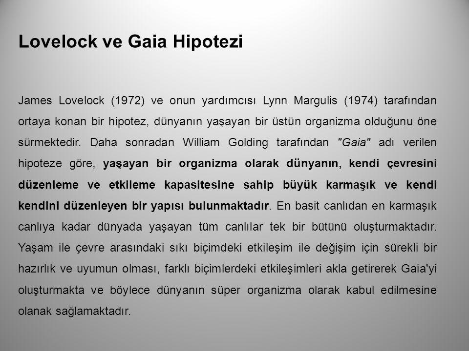 Lovelock ve Gaia Hipotezi James Lovelock (1972) ve onun yardımcısı Lynn Margulis (1974) tarafından ortaya konan bir hipotez, dünyanın yaşayan bir üstü