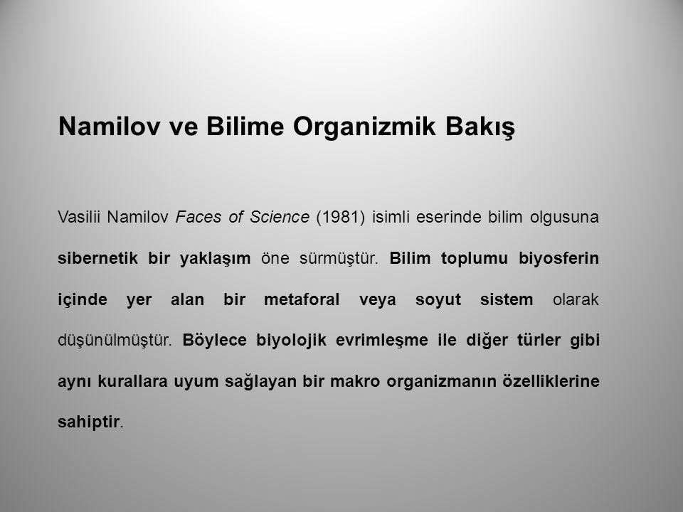 Namilov ve Bilime Organizmik Bakış Vasilii Namilov Faces of Science (1981) isimli eserinde bilim olgusuna sibernetik bir yaklaşım öne sürmüştür. Bili