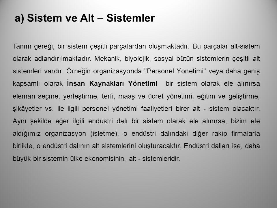 a) Sistem ve Alt – Sistemler Tanım gereği, bir sistem çeşitli parçalardan oluşmaktadır. Bu parçalar alt-sistem olarak adlandırılmaktadır. Mekanik, biy