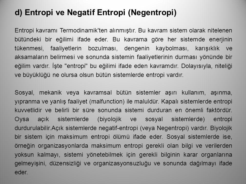 d) Entropi ve Negatif Entropi (Negentropi) Entropi kavramı Termodinamik'ten alınmıştır. Bu kavram sistem olarak nitelenen bütündeki bir eğilimi ifade
