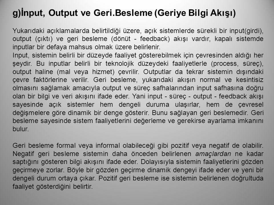 g)İnput, Output ve Geri.Besleme (Geriye Bilgi Akışı) Yukarıdaki açıklamalarda belirtildiği üzere, açık sistemlerde sürekli bir input(girdi), output (ç