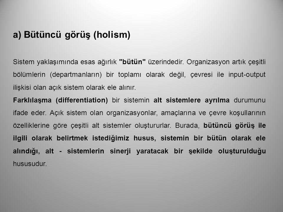 a) Bütüncü görüş (holism) Sistem yaklaşımında esas ağırlık