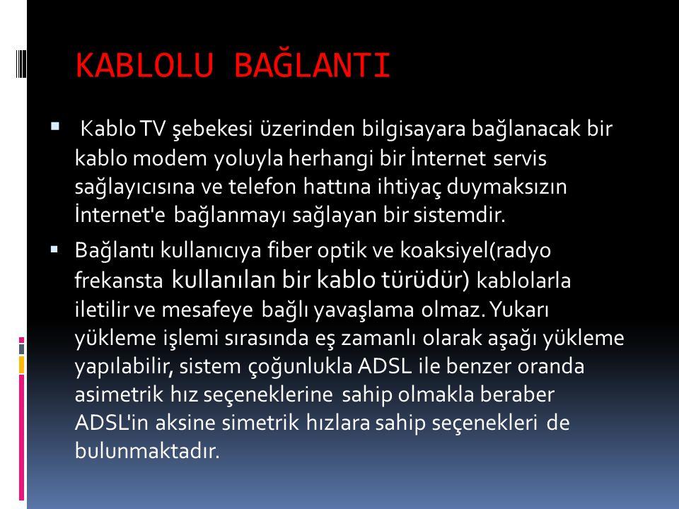 KABLOLU BAĞLANTI  Kablo TV şebekesi üzerinden bilgisayara bağlanacak bir kablo modem yoluyla herhangi bir İnternet servis sağlayıcısına ve telefon ha