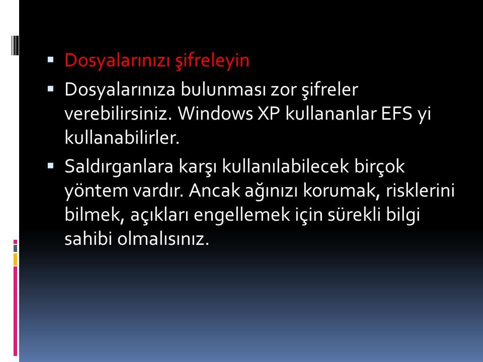  Dosyalarınızı şifreleyin  Dosyalarınıza bulunması zor şifreler verebilirsiniz. Windows XP kullananlar EFS yi kullanabilirler.  Saldırganlara karşı
