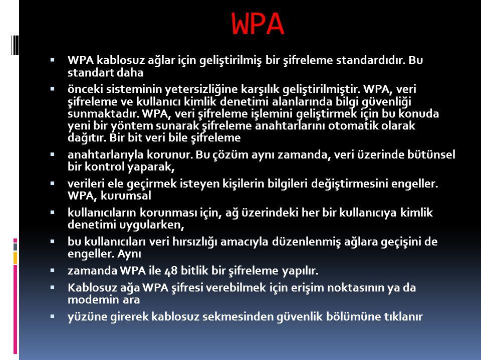 WPA  WPA kablosuz ağlar için geliştirilmiş bir şifreleme standardıdır. Bu standart daha  önceki sisteminin yetersizliğine karşılık geliştirilmiştir.