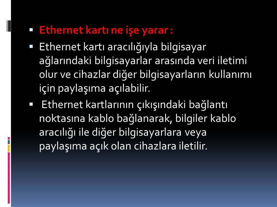  Ethernet kartı ne işe yarar :  Ethernet kartı aracılığıyla bilgisayar ağlarındaki bilgisayarlar arasında veri iletimi olur ve cihazlar diğer bilgis