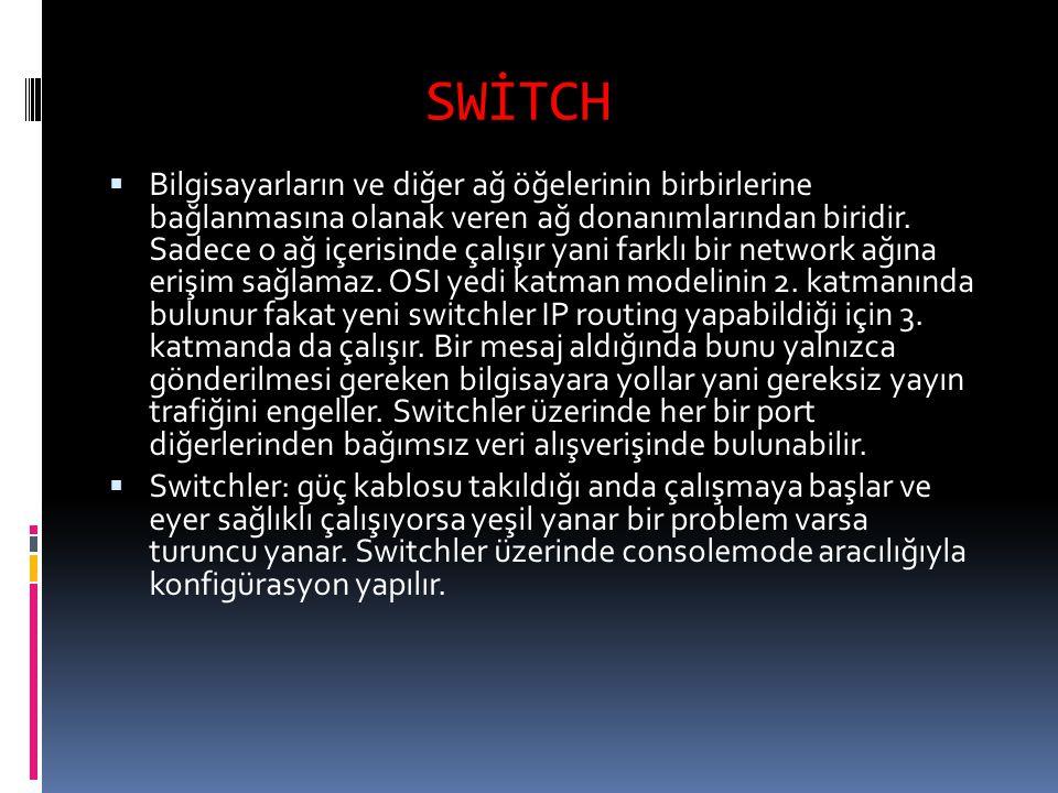 SWİTCH  Bilgisayarların ve diğer ağ öğelerinin birbirlerine bağlanmasına olanak veren ağ donanımlarından biridir. Sadece o ağ içerisinde çalışır yani