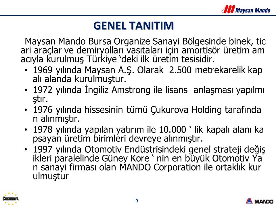 3 GENEL TANITIM Maysan Mando Bursa Organize Sanayi Bölgesinde binek, tic ari araçlar ve demiryolları vasıtaları için amortisör üretim am acıyla kurulm