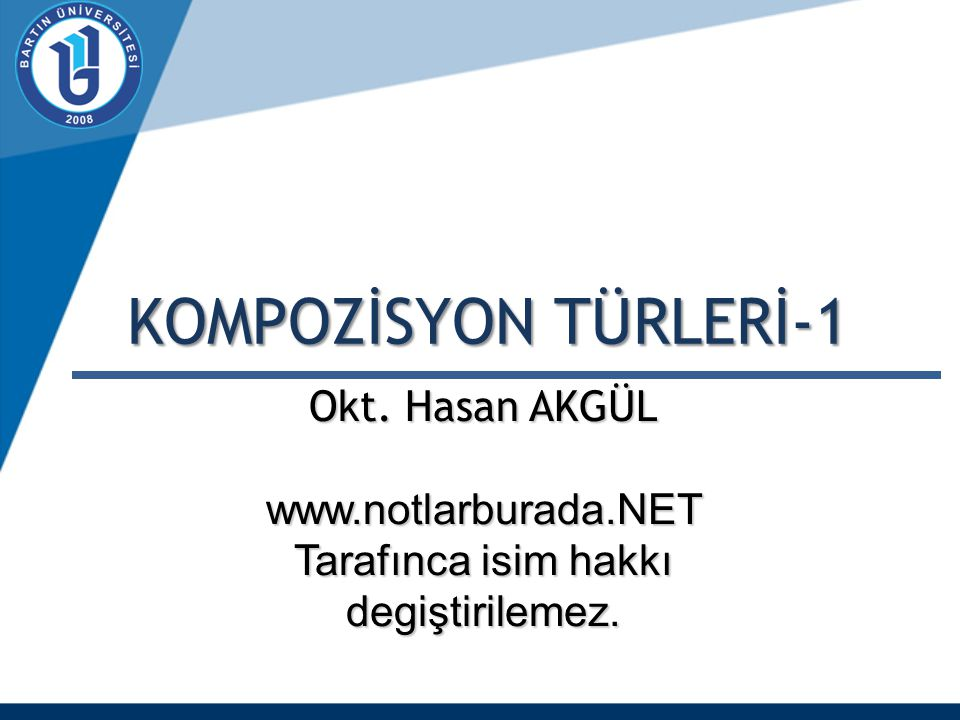 Okt. Hasan AKGÜL www.notlarburada.NET Tarafınca isim hakkı degiştirilemez. KOMPOZİSYON TÜRLERİ-1