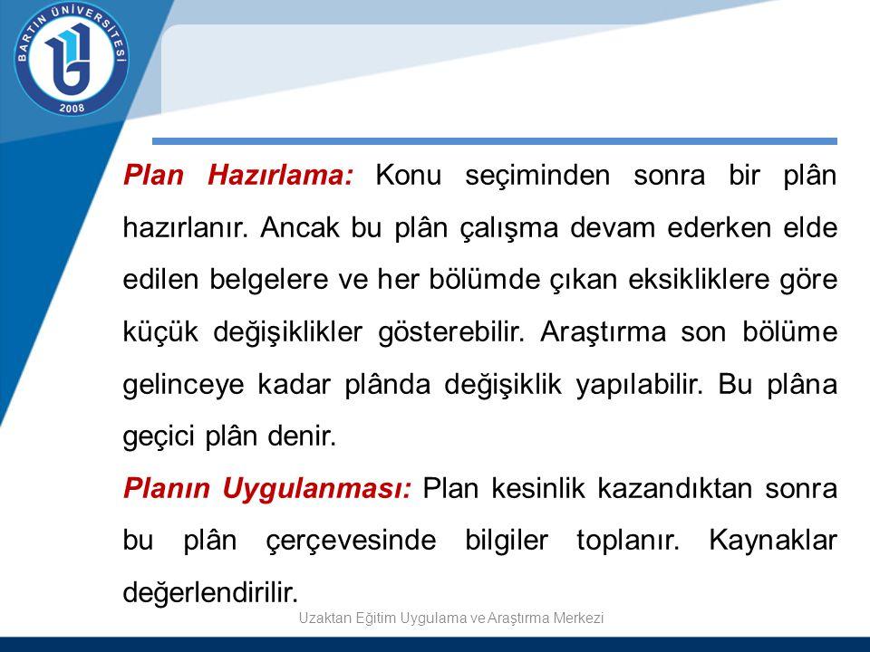 Plan Hazırlama: Konu seçiminden sonra bir plân hazırlanır. Ancak bu plân çalışma devam ederken elde edilen belgelere ve her bölümde çıkan eksikliklere