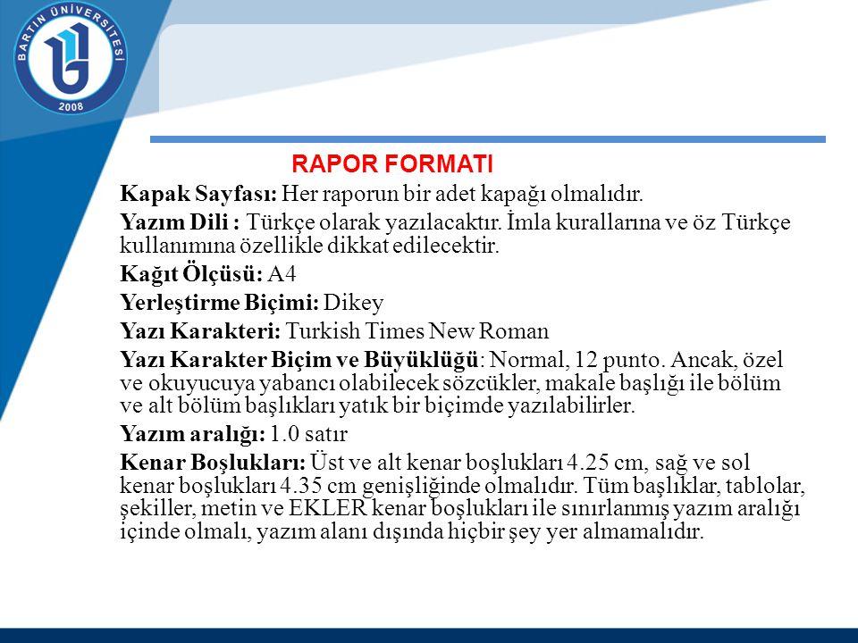 RAPOR FORMATI Kapak Sayfası: Her raporun bir adet kapağı olmalıdır. Yazım Dili : Türkçe olarak yazılacaktır. İmla kurallarına ve öz Türkçe kullanımına