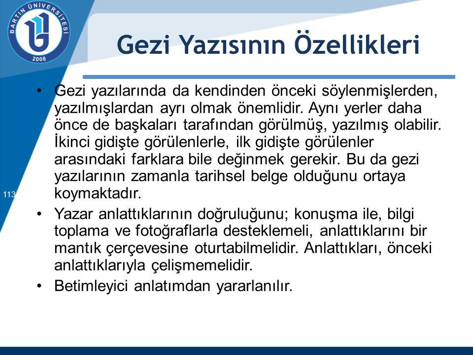 Gezi Yazısının Özellikleri Gezi yazılarında da kendinden önceki söylenmişlerden, yazılmışlardan ayrı olmak önemlidir. Aynı yerler daha önce de başkala