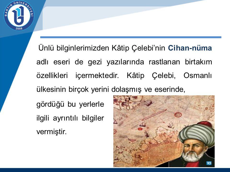 Ünlü bilginlerimizden Kâtip Çelebi'nin Cihan-nüma adlı eseri de gezi yazılarında rastlanan birtakım özellikleri içermektedir. Kâtip Çelebi, Osmanlı ül
