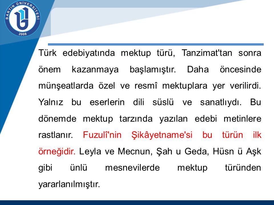 Türk edebiyatında mektup türü, Tanzimat'tan sonra önem kazanmaya başlamıştır. Daha öncesinde münşeatlarda özel ve resmî mektuplara yer verilirdi. Yaln