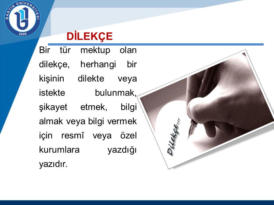 DİLEKÇE Bir tür mektup olan dilekçe, herhangi bir kişinin dilekte veya istekte bulunmak, şikayet etmek, bilgi almak veya bilgi vermek için resmî veya