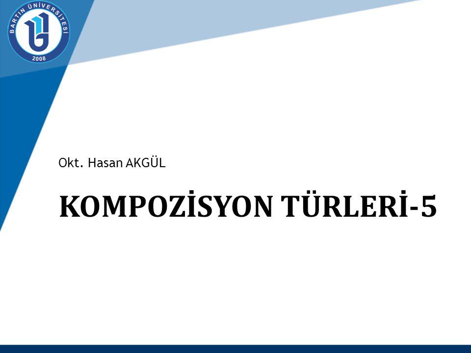 Okt. Hasan AKGÜL KOMPOZİSYON TÜRLERİ-5
