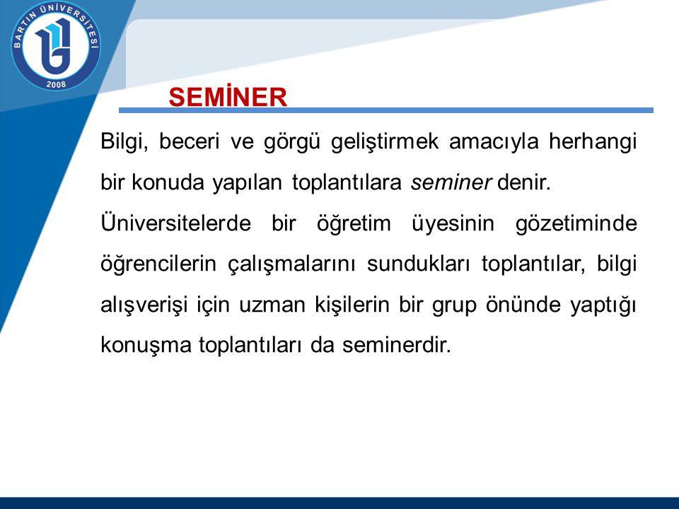 SEMİNER Bilgi, beceri ve görgü geliştirmek amacıyla herhangi bir konuda yapılan toplantılara seminer denir. Üniversitelerde bir öğretim üyesinin gözet