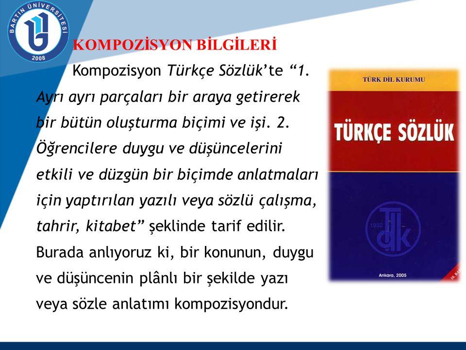 """KOMPOZİSYON BİLGİLERİ Kompozisyon Türkçe Sözlük'te """"1. Ayrı ayrı parçaları bir araya getirerek bir bütün oluşturma biçimi ve işi. 2. Öğrencilere duygu"""