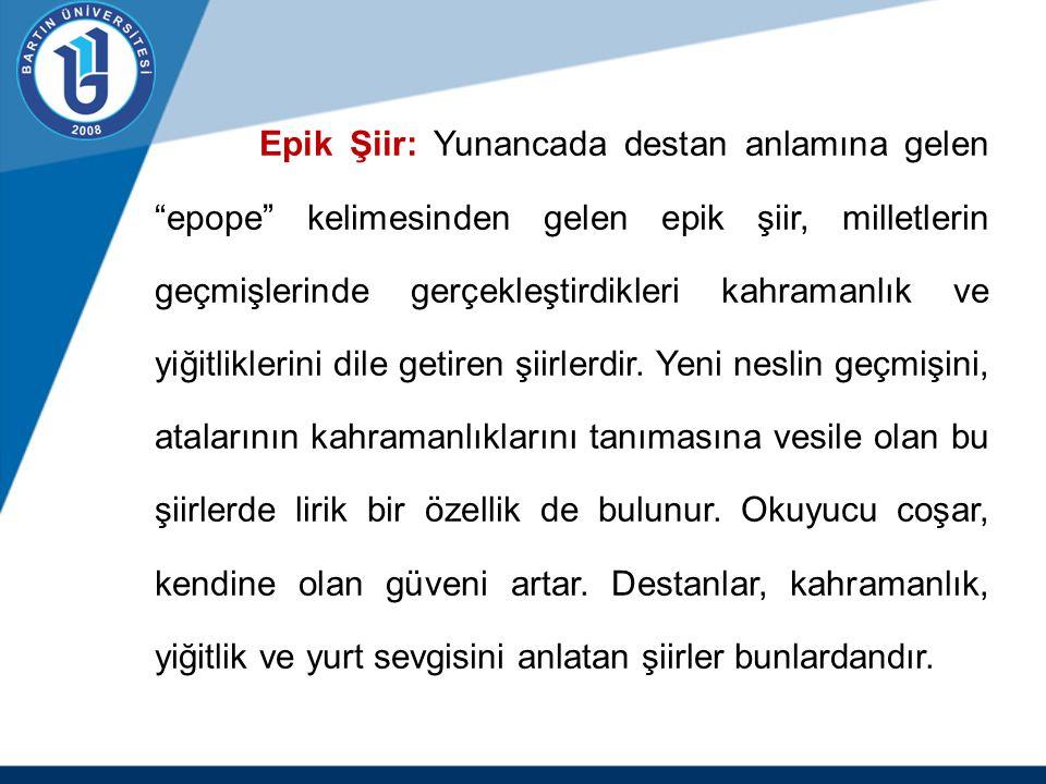 """Epik Şiir: Yunancada destan anlamına gelen """"epope"""" kelimesinden gelen epik şiir, milletlerin geçmişlerinde gerçekleştirdikleri kahramanlık ve yiğitlik"""