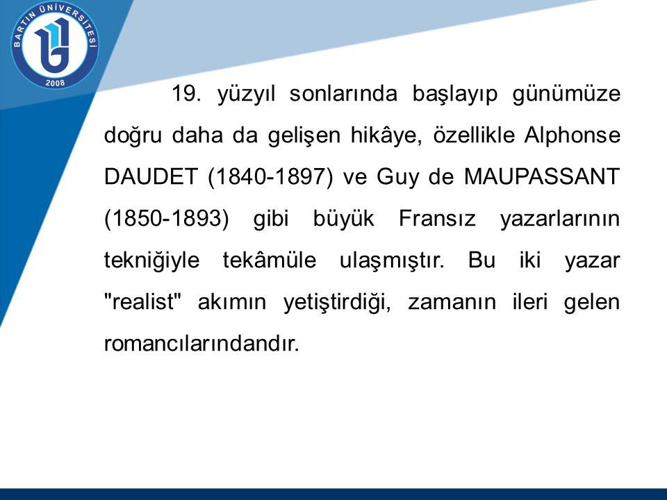 19. yüzyıl sonlarında başlayıp günümüze doğru daha da gelişen hikâye, özellikle Alphonse DAUDET (1840-1897) ve Guy de MAUPASSANT (1850-1893) gibi büyü