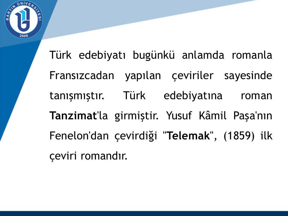 Türk edebiyatı bugünkü anlamda romanla Fransızcadan yapılan çeviriler sayesinde tanışmıştır. Türk edebiyatına roman Tanzimat'la girmiştir. Yusuf Kâmil