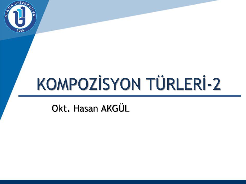 Okt. Hasan AKGÜL KOMPOZİSYON TÜRLERİ-2