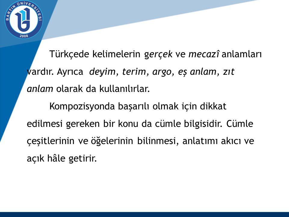 Türkçede kelimelerin gerçek ve mecazî anlamları vardır. Ayrıca deyim, terim, argo, eş anlam, zıt anlam olarak da kullanılırlar. Kompozisyonda başarılı