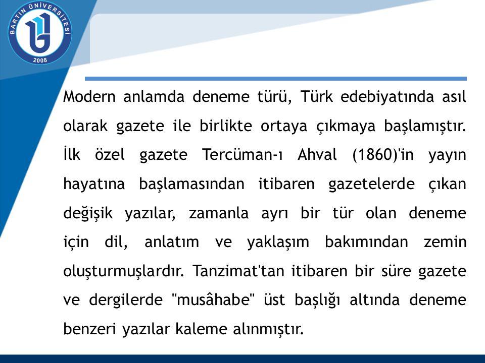 Modern anlamda deneme türü, Türk edebiyatında asıl olarak gazete ile birlikte ortaya çıkmaya başlamıştır. İlk özel gazete Tercüman-ı Ahval (1860)'in y