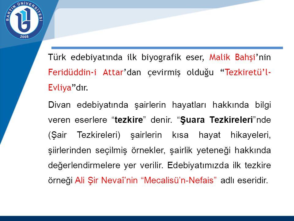 """Türk edebiyatında ilk biyografik eser, Malik Bahşi'nin Feridüddin-i Attar'dan çevirmiş olduğu """"Tezkiretü'l- Evliya""""dır. Divan edebiyatında şairlerin h"""