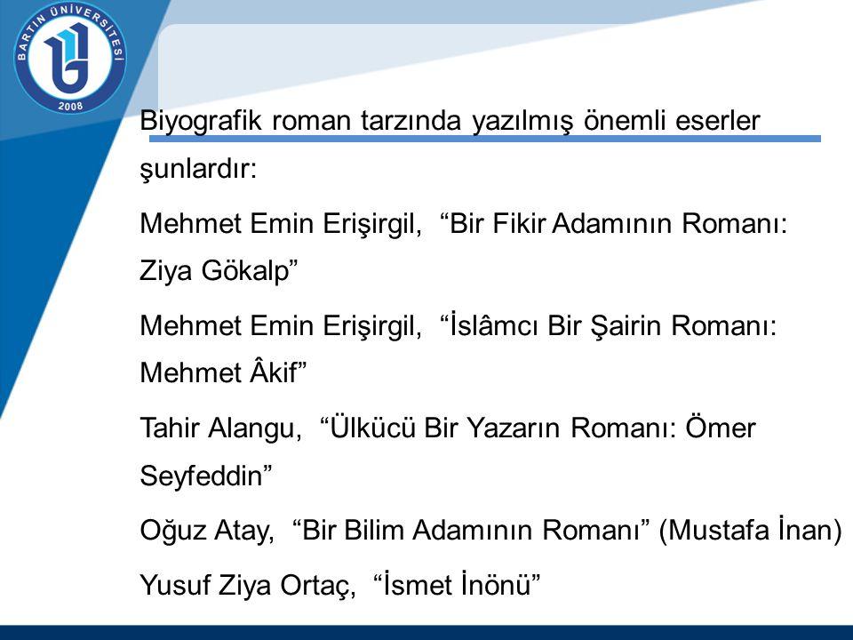 """Biyografik roman tarzında yazılmış önemli eserler şunlardır: Mehmet Emin Erişirgil, """"Bir Fikir Adamının Romanı: Ziya Gökalp"""" Mehmet Emin Erişirgil, """"İ"""