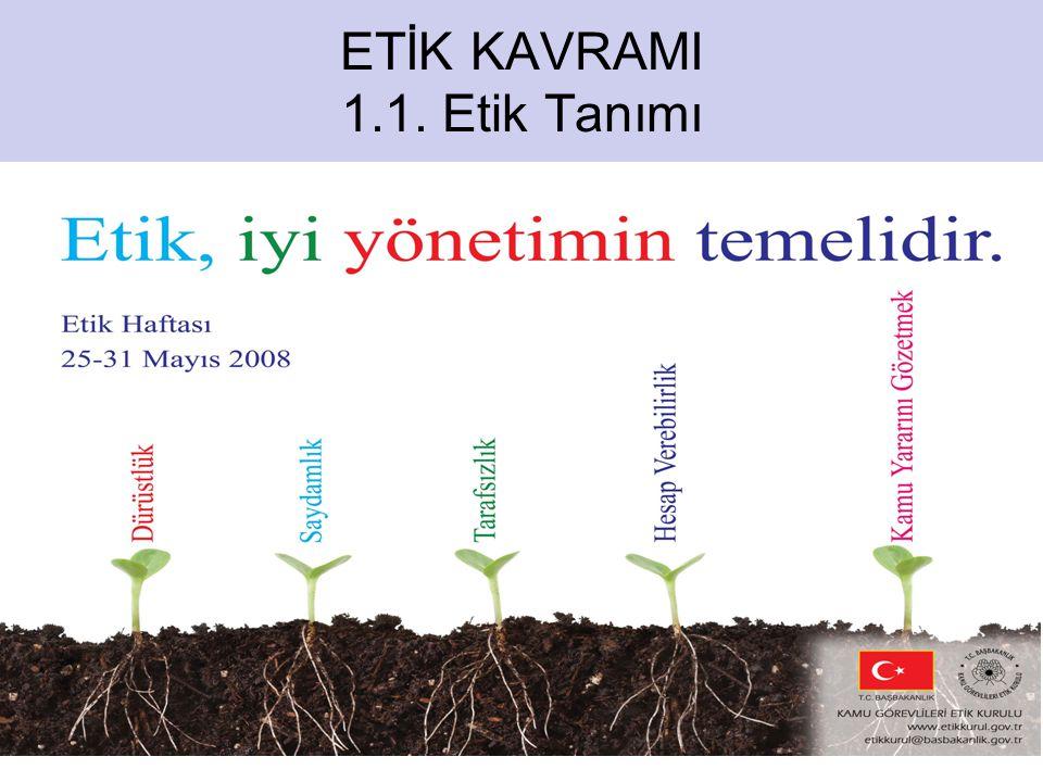 ETİK KAVRAMI 1.1. Etik Tanımı 4