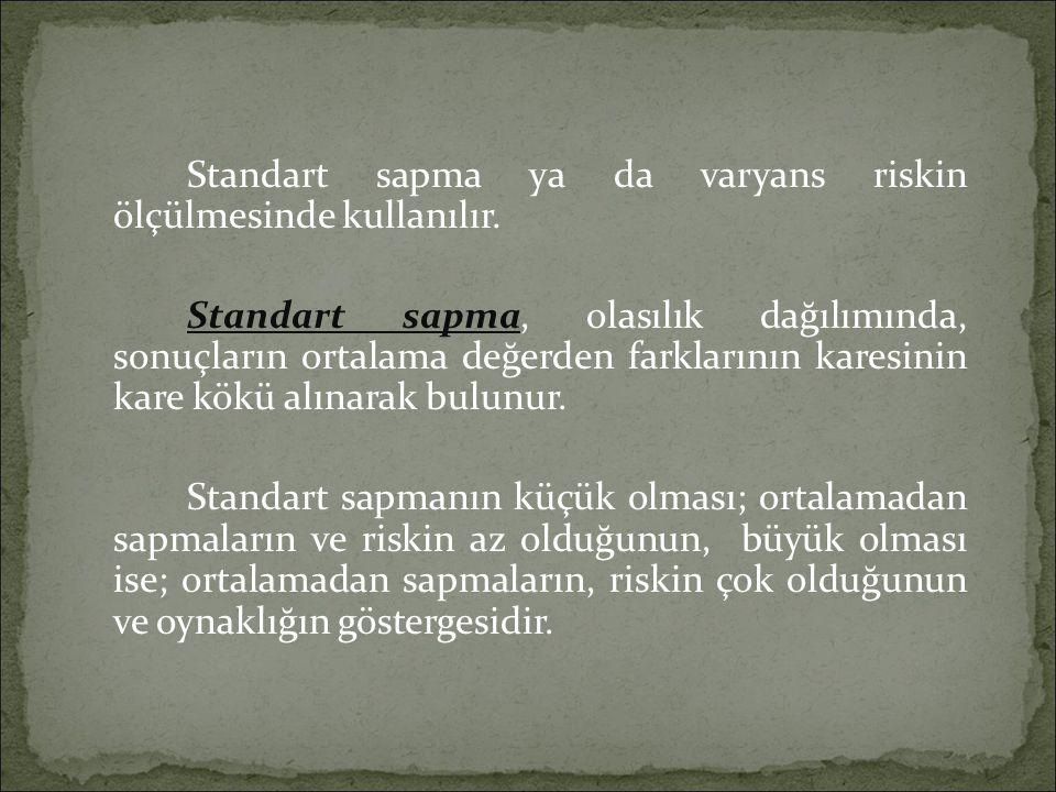 Standart sapma ya da varyans riskin ölçülmesinde kullanılır. Standart sapma, olasılık dağılımında, sonuçların ortalama değerden farklarının karesinin