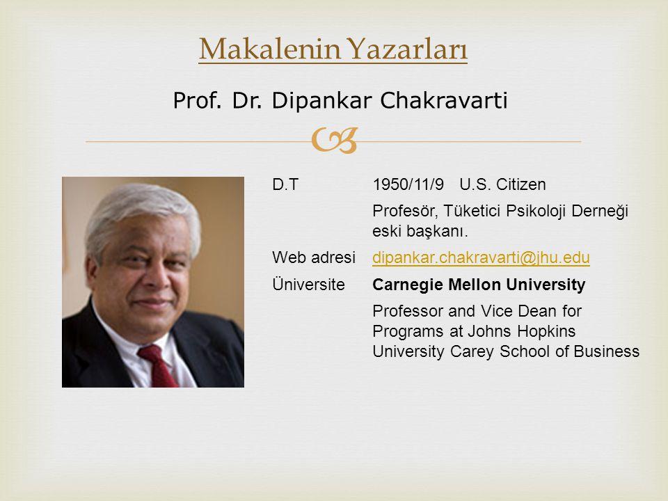  Makalenin Yazarları Prof. Dr. Dipankar Chakravarti D.T1950/11/9 U.S. Citizen Profesör, Tüketici Psikoloji Derneği eski başkanı. Web adresidipankar.c
