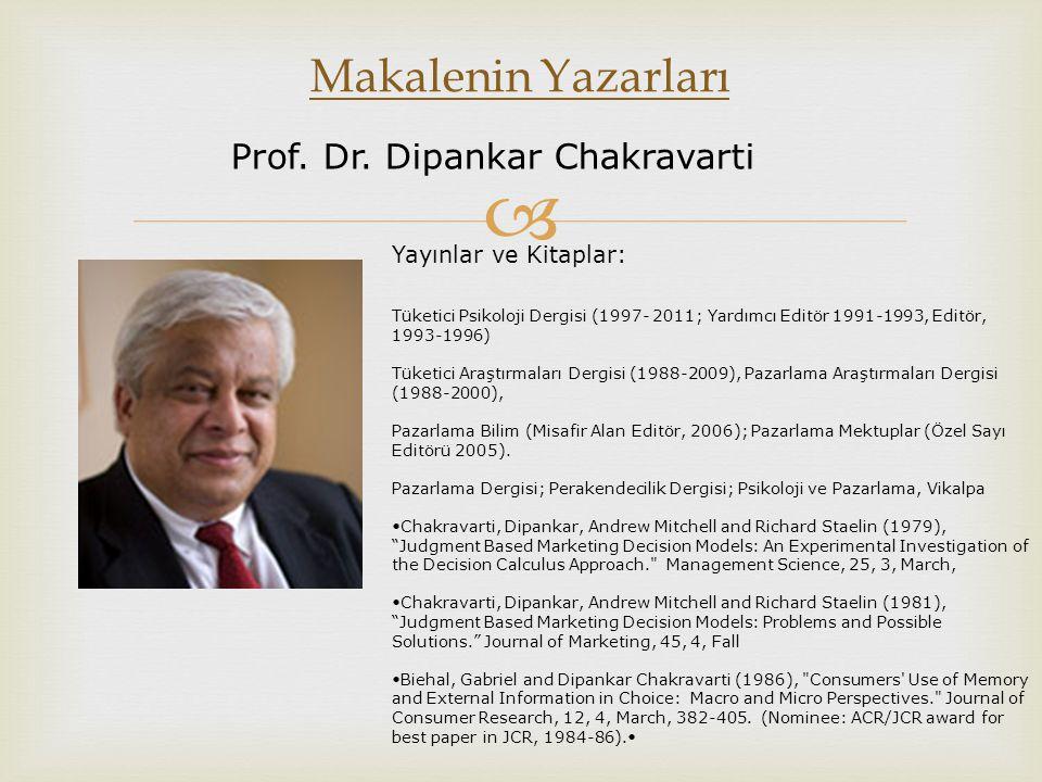 Makalenin Yazarları Prof. Dr. Dipankar Chakravarti Yayınlar ve Kitaplar: Tüketici Psikoloji Dergisi (1997- 2011; Yardımcı Editör 1991-1993, Editör,