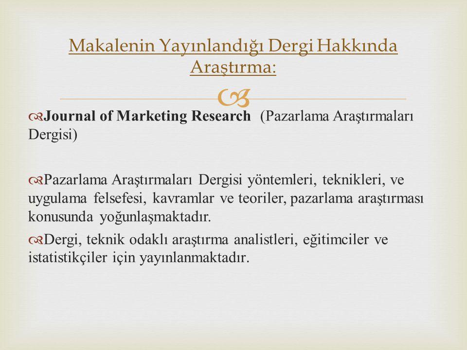   Journal of Marketing Research (Pazarlama Araştırmaları Dergisi)  Pazarlama Araştırmaları Dergisi yöntemleri, teknikleri, ve uygulama felsefesi, k