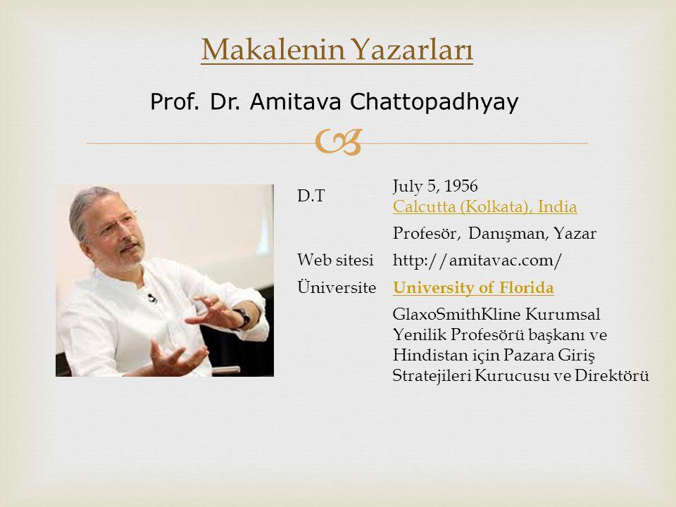  Makalenin Yazarları Prof. Dr. Amitava Chattopadhyay D.T July 5, 1956 Calcutta (Kolkata), India Calcutta (Kolkata), India Profesör, Danışman, Yazar W