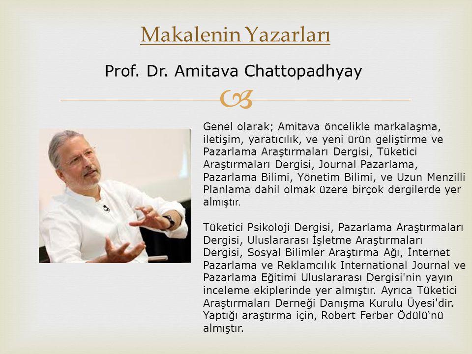  Makalenin Yazarları Prof. Dr. Amitava Chattopadhyay Genel olarak; Amitava öncelikle markalaşma, iletişim, yaratıcılık, ve yeni ürün geliştirme ve Pa