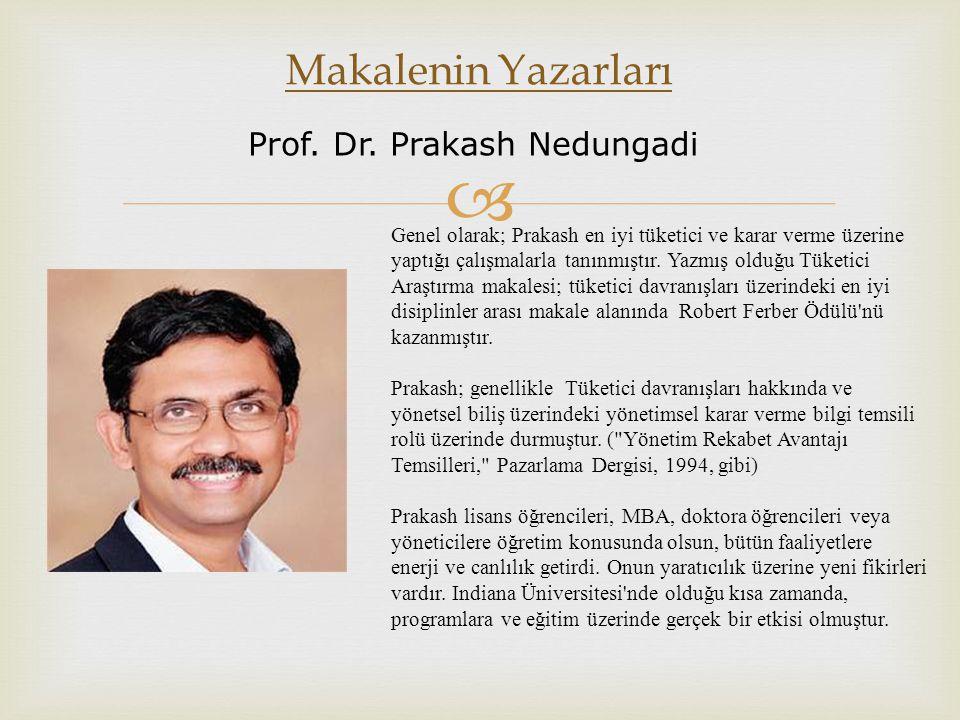  Makalenin Yazarları Genel olarak; Prakash en iyi tüketici ve karar verme üzerine yaptığı çalışmalarla tanınmıştır. Yazmış olduğu Tüketici Araştırma