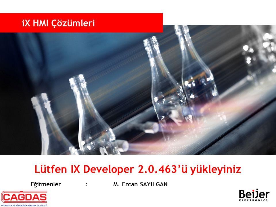 iX HMI Çözümleri Lütfen IX Developer 2.0.463'ü yükleyiniz Eğitmenler:M. Ercan SAYILGAN