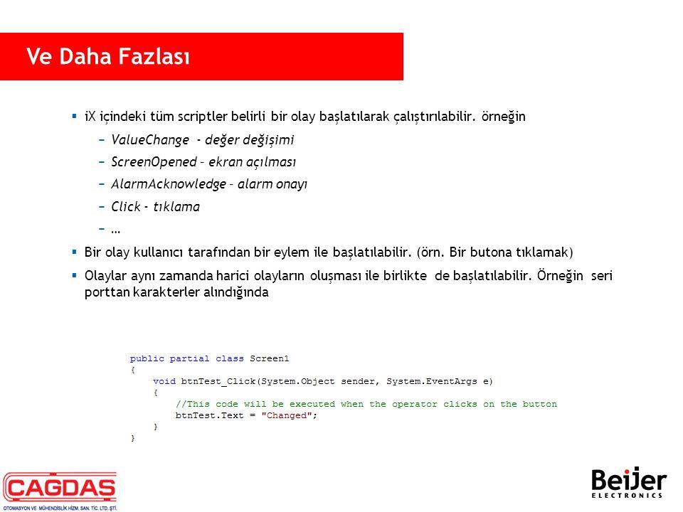  iX içindeki tüm scriptler belirli bir olay başlatılarak çalıştırılabilir. örneğin −ValueChange - değer değişimi −ScreenOpened – ekran açılması −Alar