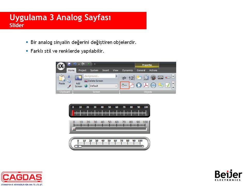  Bir analog sinyalin değerini değiştiren objelerdir.  Farklı stil ve renklerde yapılabilir. Uygulama 3 Analog Sayfası Slider