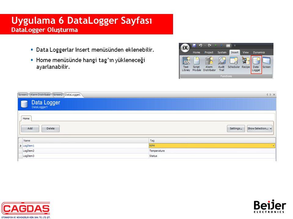  Data Loggerlar Insert menüsünden eklenebilir.  Home menüsünde hangi tag'ın yükleneceği ayarlanabilir. Uygulama 6 DataLogger Sayfası DataLogger Oluş