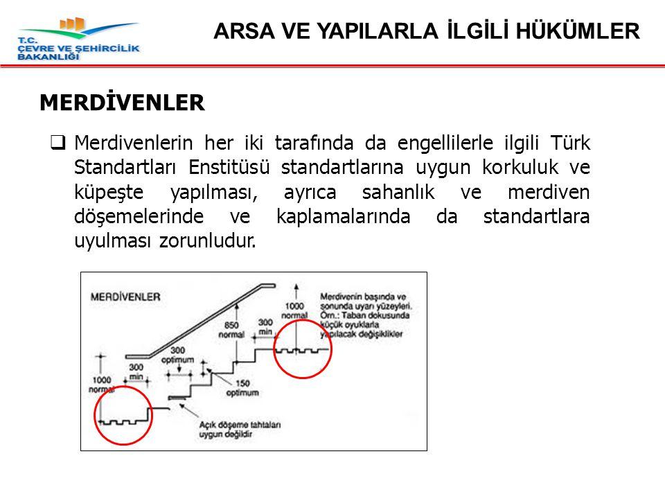 MERDİVENLER ARSA VE YAPILARLA İLGİLİ HÜKÜMLER  Merdivenlerin her iki tarafında da engellilerle ilgili Türk Standartları Enstitüsü standartlarına uygu