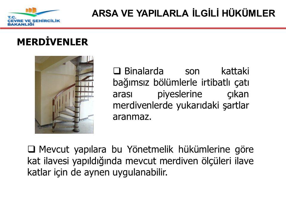 MERDİVENLER ARSA VE YAPILARLA İLGİLİ HÜKÜMLER  Mevcut yapılara bu Yönetmelik hükümlerine göre kat ilavesi yapıldığında mevcut merdiven ölçüleri ilave