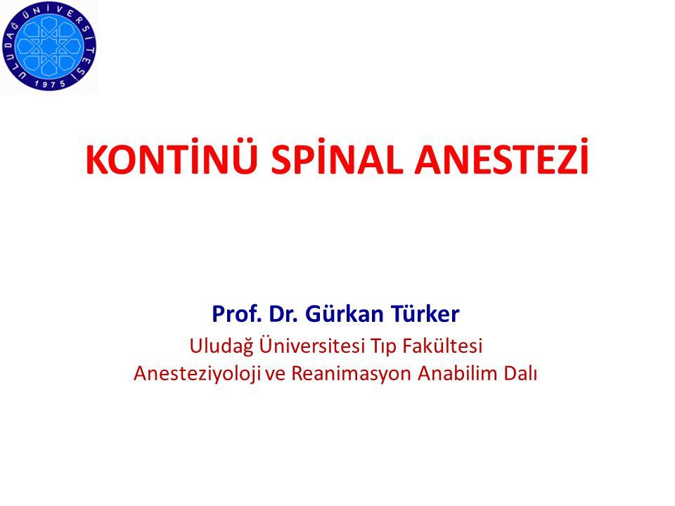 KONTİNÜ SPİNAL ANESTEZİ Prof. Dr. Gürkan Türker Uludağ Üniversitesi Tıp Fakültesi Anesteziyoloji ve Reanimasyon Anabilim Dalı